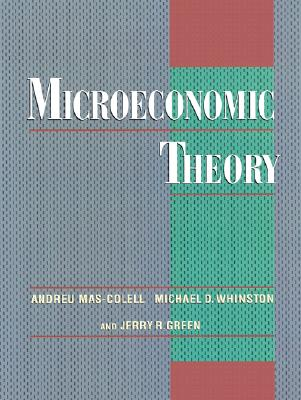 Microeconomic Theory By Mas-Colell, Andreu/ Whinston, Michael Dennis/ Green, Jerry R.