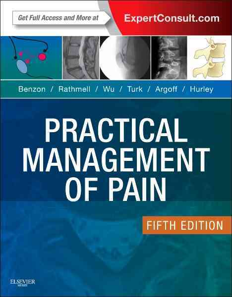 Practical Management of Pain By Benzon, Honorio/ Rathmell, James P./ Wu, Christopher L./ Turk, Dennis C./ Argoff, Charles E.