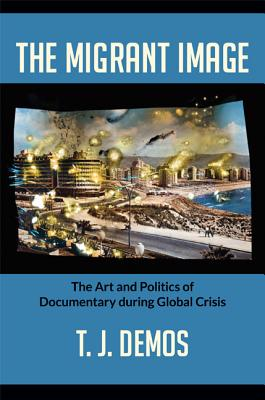 The Migrant Image By Demos, T. J.